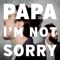 PAPA – I'm Not Sorry