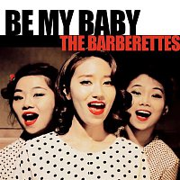 The Barberettes – Be My Baby