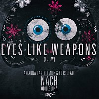 Ariadna Castellanos, Ed is Dead, Odille Lima, Nach – Eyes Like Weapons (E.L.W.)