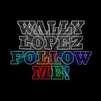 Wally Lopez – Follow Me!