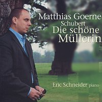 Matthias Goerne, Eric Schneider – Schubert: Die schone Mullerin