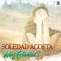 Soledad Acosta – Adiós Felicidad