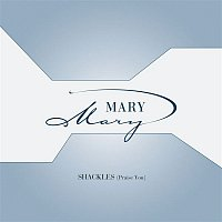 Mary Mary – Shackles (Praise You)