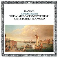 Christopher Hogwood, The Academy of Ancient Music – Handel: Concerti a due cori