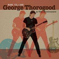 George Thorogood & The Destroyers – Ride 'Til I Die