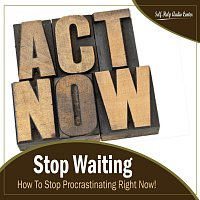 Self Help Audio Center – Stop Waiting: How To Stop Procrastinating Right Now!