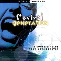 Různí interpreti – Revival Generation: I Could Sing Of Your Love Forever