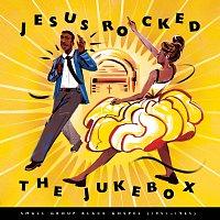 Různí interpreti – Jesus Rocked The Jukebox: Small Group Black Gospel (1951-1965)