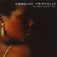 Carolyn Franklin – If You Want Me