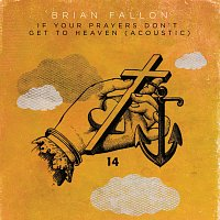 Brian Fallon – If Your Prayers Don't Get To Heaven [Acoustic]