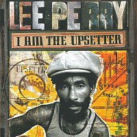 "The Upsetters – I Am the Upsetter - The Story of the Lee ""Scratch"" Perry Golden Years"