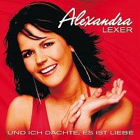 Alexandra Lexer – Und ich dachte, es ist Liebe