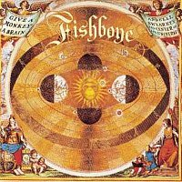 Fishbone – Give A Monkey A Brain And He'll Swear He's The Center Of The Universe