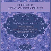 """Heinrich Geuser, Michael Raucheisen, Karl Reitz – Henrich Geuser / Michael Raucheisen / Karl Reitz: Wolfgang Amadeus Mozart: Trio fur Klavier, Klarinette und Bratsche, """"Kegelstatt""""-Trio"""