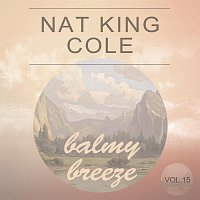 Nat King Cole – Balmy Breeze Vol. 15