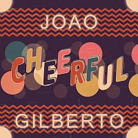 Joao Gilberto – Cheerful
