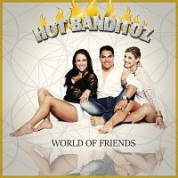 Hot Banditoz – World of Friends