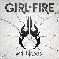 Girl On Fire – Not Broken