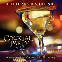Beegie Adair & Friends – Cocktail Party Jazz: An Intoxicating Collection Of Instrumental Jazz For Entertaining