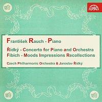 František Rauch – Řídký, Fibich: Koncert pro klavír a orchestr, Nálady, dojmy a upomínky
