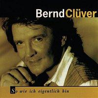 Bernd Cluver – So wie ich eigentlich bin