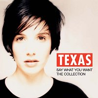 Texas – Say What You Want - The Collection