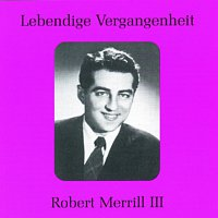 Robert Merrill – Lebendige Vergangenheit - Robert Merill (Vol.3)