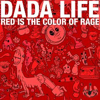 Dada Life – Red Is The Color Of Rage