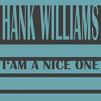 Hank Williams – I'am a Nice One