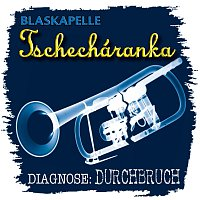 Blaskapelle Tschecharanka – Diagnose Durchbruch