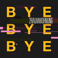 2raumwohnung – Bye Bye Bye