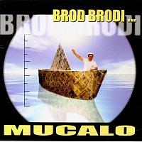 Mucalo – Brod Brodi