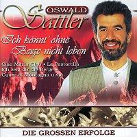 Oswald Sattler – Ich konnt' ohne Berge nicht leben - Die groszen Erfolge