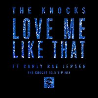 The Knocks – Love Me Like That (feat. Carly Rae Jepsen) [The Knocks 55.5 VIP Mix]