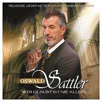Oswald Sattler – Wer glaubt ist nie allein