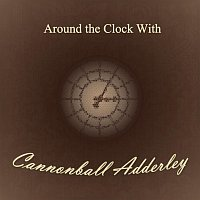 Cannonball Adderley – Around the Clock With