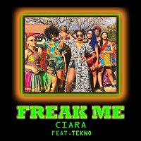 Ciara, Tekno – Freak Me (feat. Tekno)
