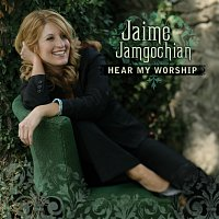 Jaime Jamgochian – Hear My Worship