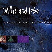 Willie, Lobo – Between The Waters