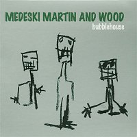 Martin, Wood  Medeski – Bubblehouse