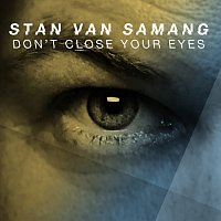 Stan Van Samang – Don't Close Your Eyes