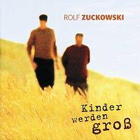 Rolf Zuckowski – Kinder werden grosz