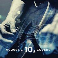 Různí interpreti – Acoustic 10s Covers