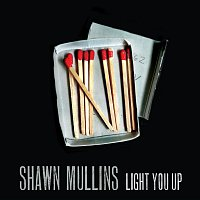 Shawn Mullins – Light You Up