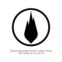 Thousand Foot Krutch – The Flame In All Of Us