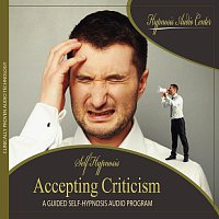 Hypnosis Audio Center – Accepting Criticism - Guided Self-Hypnosis