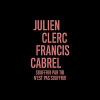 Julien Clerc – Souffrir par toi n'est pas souffrir (en duo avec Francis Cabrel)