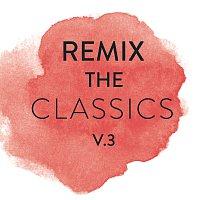 Různí interpreti – Remix The Classics [Vol. 3]