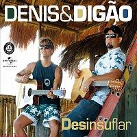 Denis, Digao – Desinsuflar