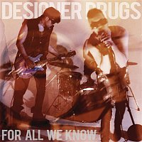 Designer Drugs – For All We Know (Remixes)